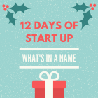 12 days of start up: Day six, what's in a name?