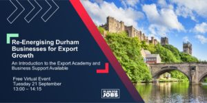 Re-Energising Durham Businesses for Export Growth @ Microsoft Teams